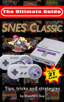 Snes Classic the Ultimate Guide to the Snes Classic Edition