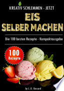 Kreativ Schlemmen Jetzt Eis Selber Machen 100 Top Rezepte Kompaktausgabe