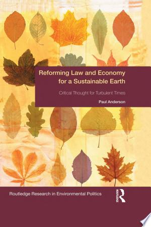 Reforming Law and Economy for a Sustainable Earth: Critical Thought for Turbulent Times - ISBN:9781317704546