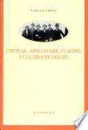 Jean Cocteau, Guillaume Apollinaire, Paul Claudel et le groupe des six