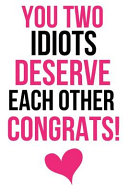 You Two Idiots Deserve Each Other  Congrats  Book PDF