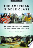 The American Middle Class  An Economic Encyclopedia of Progress and Poverty  2 volumes