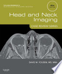 Head and Neck Imaging: Case Review Series E-Book