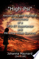 High Psi   Anomalous and Psychical Phenomena of a UFO ET Experiencer and MK Ultra Milab Survivor