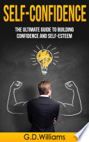 Self Confidence The Ultimate Guide To Building Confidence And Self Esteem