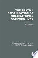 The Spatial Organisation of Multinational Corporations  RLE International Business