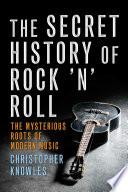 The Secret History of Rock  n  Roll