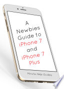 A Newbies Guide To Iphone 7 And Iphone 7 Plus