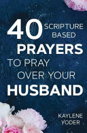 40 Scripture based Prayers to Pray Over Your Husband