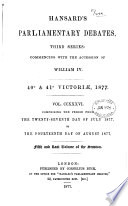 HANSARD S PARLIAMENTARY DEBATES  THIRD SERIES  COMMENCING WITH THE ACCESSION OF WILLIAM IV  40   41 VICTORIAE  1877  VOL  CCXXXVI  COMPISING THE PERIOD FROM THE TWENTY SEVENTH DAY OF JULY 1877 TO THE FOURTEENTH DAY OF AUGUST 1877  FIFTH AND LAST VOLUME OF THE SESSION