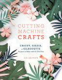Cutting Machine Crafts with Your Cricut  Sizzix  or Silhouette