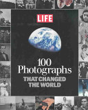 Life: 100 Photographs That Changed the World