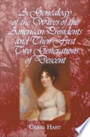 A Genealogy of the Wives of the American Presidents and Their First Two Generations of Descent