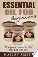 Essential Oil For Beginners  Complete Essential Oils Recipes For You