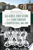 All Girls Education from Ward Seminary to Harpeth Hall  1865   2015 Book PDF