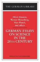German Essays on Science in the 20th Century: Albert Einstein, Werner Heisenberg, Max Planck, and ot