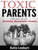 Toxic Parents Ultimate Guide Surviving Narcissistic Parents