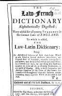 The Law french Dictionary Alphabetically Digested