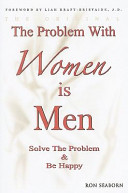 The Problem with Women Is Men  Solve the Problem   Be Happy