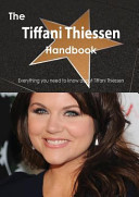 The Tiffani Thiessen Handbook - Everything You Need to Know about Tiffani Thiessen
