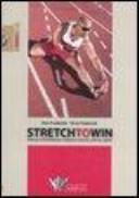 Stretch to win  Allenare la flessibilit   per migliorare velocit    potenza e agilit