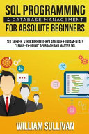 SQL Programming and Database Management for Absolute Beginners SQL Server  Structured Query Language Fundamentals