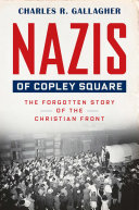 Nazis of Copley Square: The Forgotten Story of the Christian Front