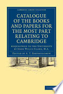 Catalogue of the Books and Papers for the Most Part Relating to Cambridge