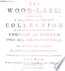 the wood lark containing a numerous collection of favourite english and scotch songs to which are added a variety of toasts and sentiments