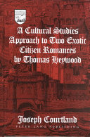 A Cultural Studies Approach to Two Exotic Citizen Romances by Thomas Heywood Little Critical Attention To That Remarkable Group Of