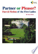 Partner or Pleaser  Fact   Fiction of the First Ladies