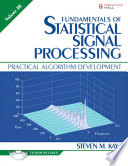 Fundamentals of Statistical Signal Processing  Practical algorithm development