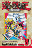 Yu-Gi-Oh!: Duelist, Vol. 8 : to meet the maker! in the final battle...