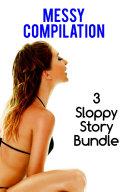 Messy Compilation  Dirty Sloppy Erotica Bundle