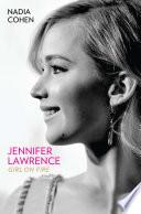 Jennifer Lawrence  Girl on Fire   The Biography