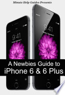 A Newbies Guide to iPhone 6 and iPhone 6 Plus