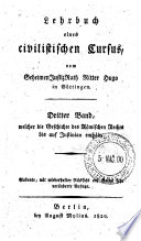 Lehrbuch eines civilistischen cursus  vom geheimen JustizRath Ritter Hugo in Gottingen  Dritter band  mecher die geschichte des Romischen rechts bis auf Justinian enthalt