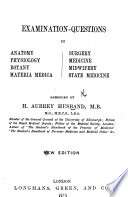Examination-Questions in Anatomy, Physiology, Botany, materia medica ... Arranged by H. A. H.
