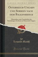 Österreich-Ungarn und Serbien nach dem Balkankriege