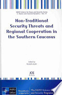 Non-traditional Security Threats And Regional Cooperation In The Southern Caucasus : ...
