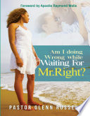 Am I Doing Wrong While Waiting For Mr Right