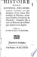 HISTOIRE En forme de IOVRNAL  DES ADMIRABLES VISIONS  ET REuelations d vne ieune Damoiselle de Boheme  nommee Christine Poniatoue de Duchnik  lesquelles elle a eu  s en Boheme    en Pologne  depuis vn an    plus