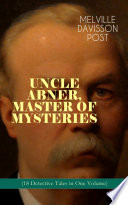 UNCLE ABNER  MASTER OF MYSTERIES  18 Detective Tales in One Volume