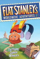 Flat Stanley s Worldwide Adventures  7  The Flying Chinese Wonders