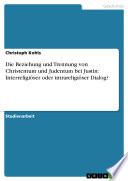 Die Beziehung und Trennung von Christentum und Judentum bei Justin: Interreligiöser oder intrareligiöser Dialog?