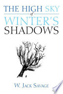 The High Sky Of Winter's Shadows : is a collection of thoughts, reminiscences, eyewitness accounts...