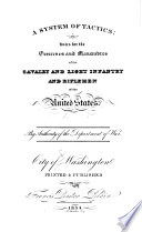 A System of Tactics; or, rules for the exercises and manœuvres of the Cavalry and Light Infantry and riflemen of the United States. (Dec. 11, 1826.).