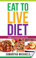 Eat To Live Diet Reloaded   70 Top Eat To Live Recipes You Will Love