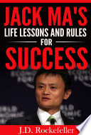 Jack Ma S Life Lessons And Rules For Success