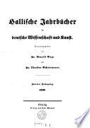 Hallische Jahrbücher für deutsche Wissenschaft und Kunst ; Herausgegeben von Dr. Arnold Ruge und Dr. Theodor Echtermayer